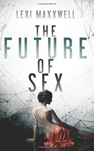 The Future of Sex by Maxxwell, Lexi(May 7, 2015) Paperback - Lexi Maxxwell