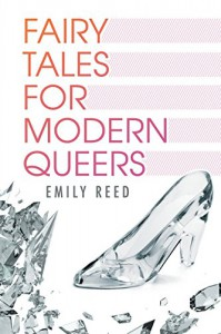 Fairy Tales for Modern Queers - Emily Reed