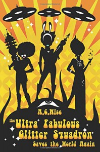 The Ultra Fabulous Glitter Squadron Saves The World Again - A. C. Wise