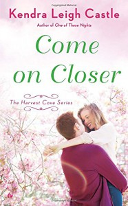 Come On Closer: The Harvest Cove Series - Kendra Leigh Castle