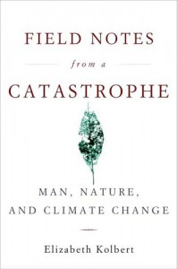 Field Notes from a Catastrophe: Man, Nature, and Climate Change - Elizabeth Kolbert