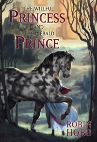 The Willful Princess and the Piebald Prince - Robin Hobb