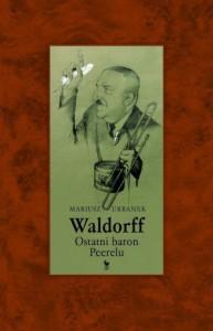 Waldorff. Ostatni baron Peerelu - Mariusz Urbanek