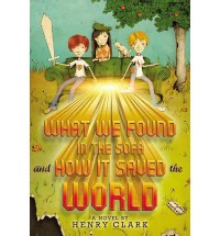 What We Found in the Sofa and How it Saved the World - Henry Clark