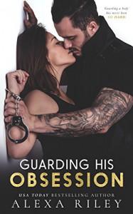 Guarding His Obsession - Alexa Riley
