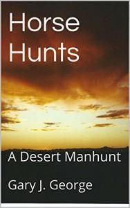 Horse Hunts: A Desert Manhunt (Smoke Tree Mystery Series Book 2) - Gary J. George