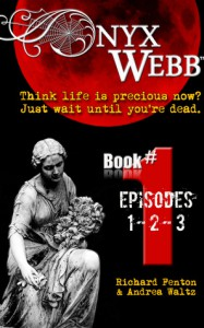 Onyx Webb (Book One: Episodes 1, 2 & 3) - Andrea Waltz, Richard Fenton