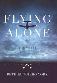 Flying Alone: A Memoir - Beth Ruggiero York