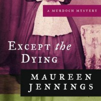 Except the Dying - Maureen Jennings