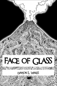 Face of Glass - Damon L. Wakes
