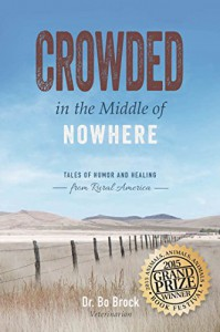 Crowded in the Middle of Nowhere: Tales of Humor and Healing from Rural America - Dr. Bo Brock