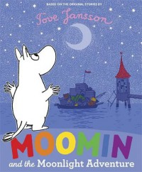 Moomin and the Moonlight Adventure. Tove Jansson - Tove Jansson
