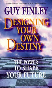 Designing Your Own Destiny: The Power to Shape Your Future the Power to Shape Your Future - Guy Finley