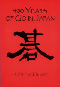 400 Years of Go in Japan - Andrew Grant