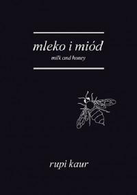 Mleko i miod. Milk and Honey - wydanie dwujezyczne - rupi kaur