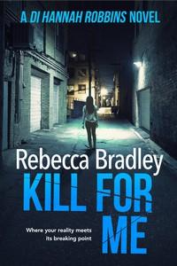 Kill for Me - Rebecca Bradley