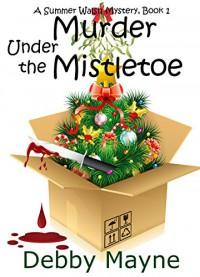Murder Under The Mistletoe (Cozy Mystery Novella) (A Summer Walsh Mystery Book 1) - Debby Mayne