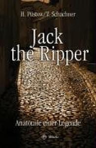 Jack the Ripper.  Anatomie einer Legende - Hendrik Püstow,  Thomas Schachner