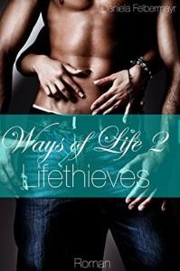 Ways of Life 2 - Lifethieves - Daniela Felbermayr