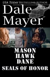 SEALs of Honor: Set 1-3: Mason, Hawk and Dane - Dale Mayer Mayer