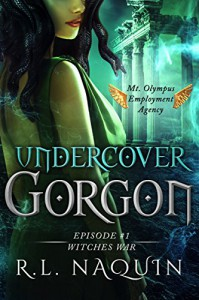 Undercover Gorgon: Episode #1 - Witches War (Undercover Gorgon: A Mt. Olympus Employment Agency Miniseries) - R.L. Naquin