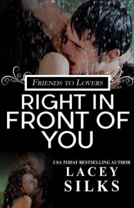 Right in Front of You: A Friends to Lovers Contemporary Romance - Lacey Silks
