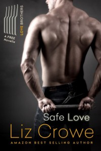 Safe Love: A Love Brothers Companion Novella - Liz Crowe