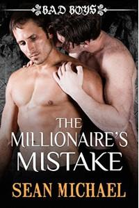 The Millionaire's Mistake: Bad Boys - Sean Michael