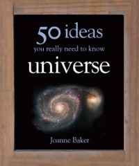 Universe: 50 Ideas You Really Need to Know - Joanne Baker