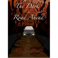 The Dark Road Ahead (Flash Fiction) - Vanessa Booke