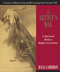The Artist's Way: A Spiritual Path to Higher Creativity - Julia Cameron