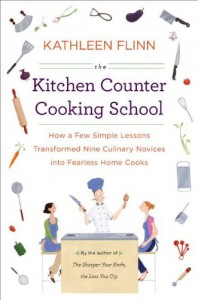 The Kitchen Counter Cooking School: How a Few Simple Lessons Transformed Nine Culinary Novices into Fearless Home Cooks - Kathleen Flinn