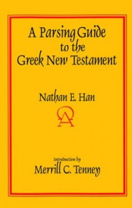 A Parsing Guide to the Greek New Testament - Nathan E. Han