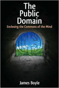 The Public Domain: Enclosing the Commons of the Mind - James Boyle