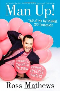 Man Up!: Tales of My Delusional Self-Confidence - Ross Mathews, Gwyneth Paltrow, Chelsea Handler