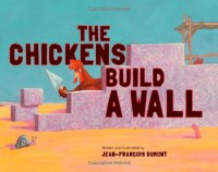 The Chickens Build a Wall - Jean-François Dumont