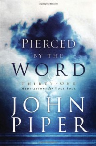 Pierced by the Word: Thirty-One Meditations for Your Soul - John Piper
