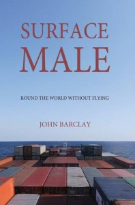 Surface Male: Round the World without Flying - John Barclay