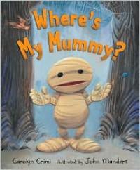 Where's My Mummy? - Carolyn Crimi, John Manders