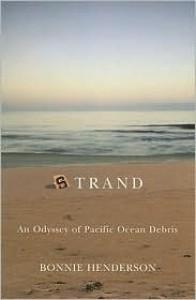 Strand: An Odyssey of Pacific Ocean Debris - Bonnie Henderson