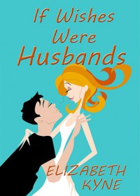 If Wishes Were Husbands - Elizabeth Kyne