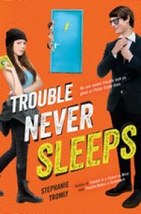 Trouble Never Sleeps - Stephanie Tromly