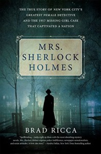 Mrs. Sherlock Holmes: The True Story of New York City's Greatest Female Detective and the 1917 Missing Girl Case That Captivated a Nation - Brad Ricca