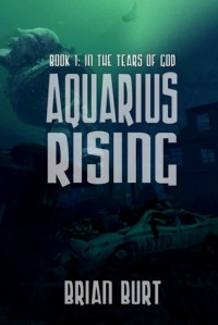 Aquarius Rising: In the Tears of God (Aquarius Rising, #1) - Brian Burt