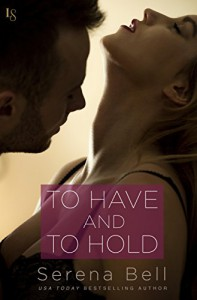 To Have and to Hold: A Returning Home Novel - Serena Bell