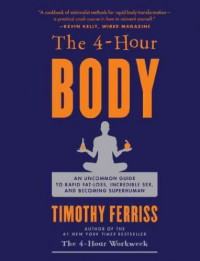 The 4 Hour Body: An Uncommon Guide to Rapid Fat Loss, Incredible Sex and Becoming Superhuman (Signed) - Timothy Ferriss