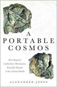 A Portable Cosmos: Revealing the Antikythera Mechanism, Scientific Wonder of the Ancient World - Alexander Jones