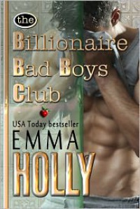 The Billionaire Bad Boys Club - Emma Holly