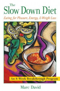 The Slow Down Diet: Eating for Pleasure, Energy, and Weight Loss - Marc David