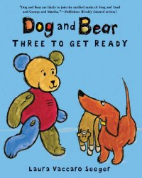 Dog and Bear: Three to Get Ready - Laura Vaccaro Seeger